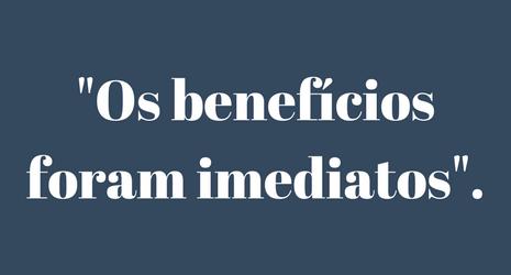 Benefícios foram imediatos - depoimento Impress